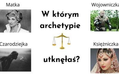 W którym archetypie utknęłaś